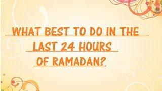 What best to do in the last 24 hours of Ramadan? | Powerful Reminder!